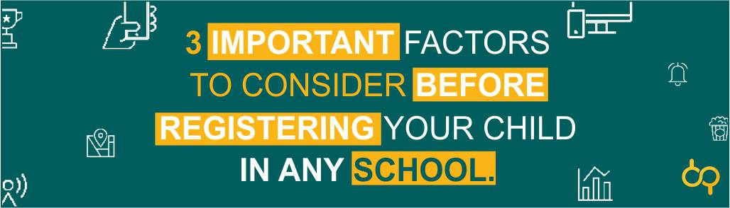 3 Important Factors to Consider Before Registering Your Child in Any School