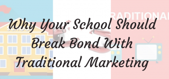 Why your School should break bond with Traditional Marketing